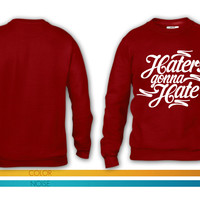 Haters Gonna Hate this crewneck sweatshirt