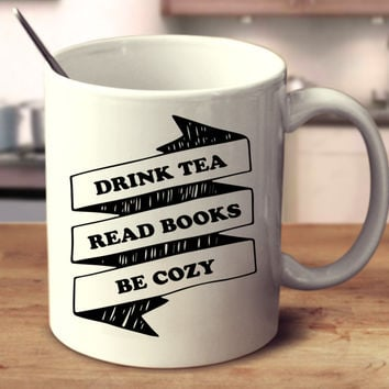 Drink Tea Read Books Be Cozy