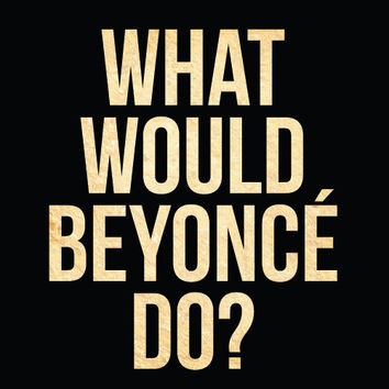 What would Beyonce do? Printable Beyonce poster/print. Instant download art typo print 8x10 inch