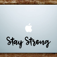 Stay Strong Quote Laptop Decal Sticker Vinyl Art Quote Macbook Apple Decor Cute Inspirational