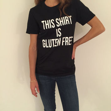 This shirt is gluten free Tshirt black Fashion funny slogan womens girls sassy cute