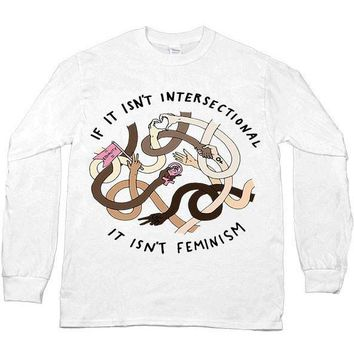 If It Isn't Intersectional It Isn't Feminism -- Unisex Long-Sleeve