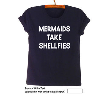 Mermaids take shellfies TShirt Teen Fashion Girl Funny Saying Tumblr Mermaid Shirt Womens Mens Unisex Gifts Bohemian Hippie Gypsy Clothing