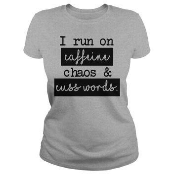 I Run On Caffeine Chaos & Cuss Words Funny T-Shirt
