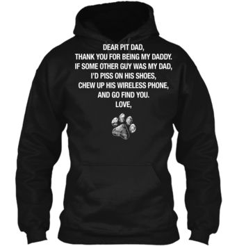 Funny Dear Pit Dad T Shirt for Pitbull Daddy Dog Owner Lover Pullover Hoodie 8 oz