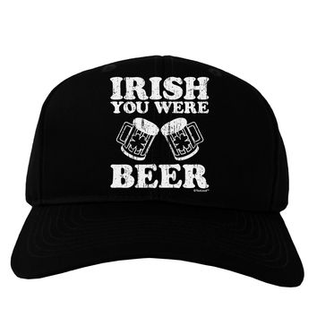 Irish You Were Beer Adult Dark Baseball Cap Hat by TooLoud