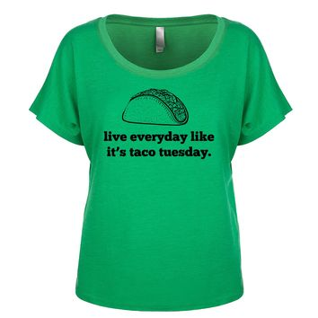 Live Everyday Like It's Taco Tuesday  Women's Dolman