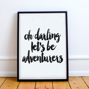 Oh Darling Let's Be Adventurers, Motivational Print, Inspirational Poster, Watercolor, Hand Lettering, Home Decor, Travel Poster, Wall Art