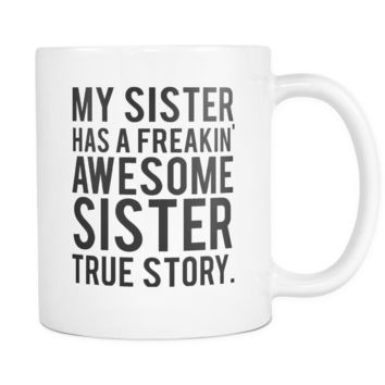 My Sister Has A Freakin' Awesome Sister Mug Gift for Sister