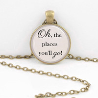"""Dr. Seuss """"Oh, the places you'll go!"""" graduation gift Pendant Necklace Inspiration Jewelry or Key Ring"""