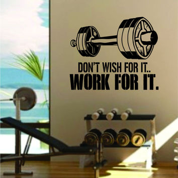 Don't Wish For It Work For It V2 Quote Fitness Health Work Out Gym Decal Sticker Wall Vinyl Art Wall Room Decor Weights Dumbbell Motivation Inspirational