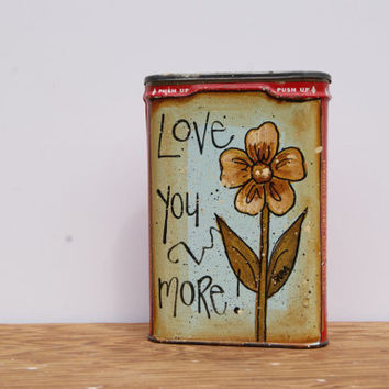 Vintage Velvet Tobacco Tin Hand Painted Country Home Decor Metal Tin Love You More Spring Decor Distressed Vintage Tin