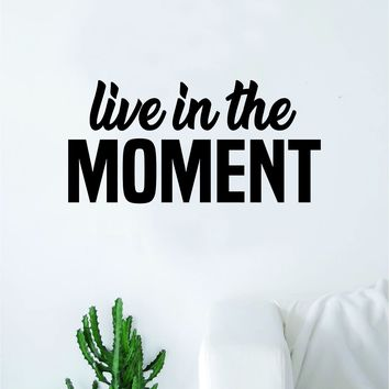Live in The Moment Wall Decal Sticker Vinyl Art Bedroom Living Room Decor Decoration Teen Quote Inspirational Motivational Funny Yoga Namaste Good Vibes Positive