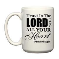 Trust In The Lord With All Your Heart Proverbs 3:5 Bible Verse Inspiration Motivation Typography 15oz Coffee Tea Mug Dishwasher Safe