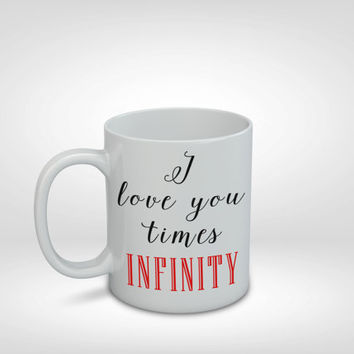 I Love You Times Infinity Mug, Love Mug, Valentines Day Gift, Girlfriend Gift, Wife Gift, Infinity, Love, Valentines Day, Anniversary Gift