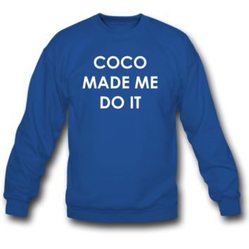 COCO MADE ME DO IT CREWNECK SWEATSHIRT