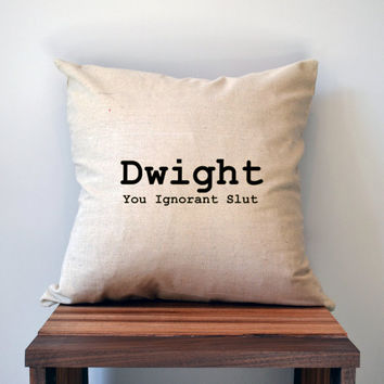 The Office- Dwight You Ignorant Slut- Pillow Cover 18 x 18