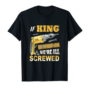 If King Can't Fix it We're All Screwed Shirt