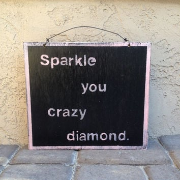 Sparkle You Crazy Diamond Sign / Weathered Sign / Inspirational Sign