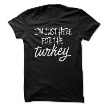 I'm Just Here For The Turkey