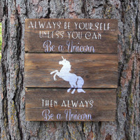 "Joyful Island Creations ""Always be yourself, unless you can be a unicorn, then always be a unicorn"" wood sign/ purple ombre unicorn sign"
