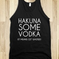 Hakuna Some Vodka (It Means Get Wasted) - fiffypie