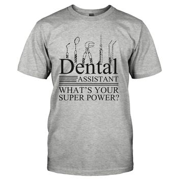 Dental Assistant, What's Your Super Power? - T Shirt