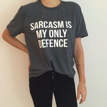 Sarcasm is my only defence Tshirt Dark heather Fashion funny slogan womens girls sassy cute