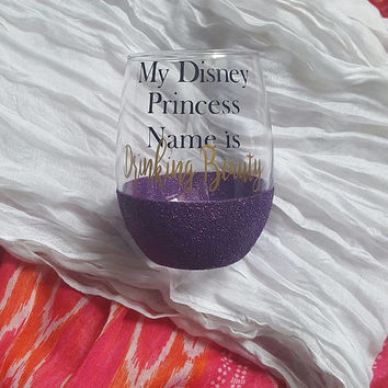 Disney Wine Glass, My Disney Princess Name Is Drinking Beauty, Glitter Wine Glass