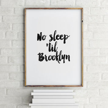 "PRINTABLE Art"" No Sleep 'Til Brooklyn"" Inspirational Print,Typography Print,Quote Of The Day,Music Quote,Brooklyn,NYC,Beastieboys,Wall Art"