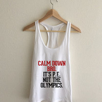 Calm Down Bro Not the Olympics PE Racerback Tank Top