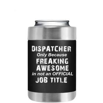 Freaking Awesome Dispatcher on Black Can Cooler