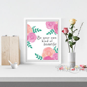 Be Your Own Kind of Beautiful Printable, Wall Print,  Home Wall Printable, Inspirational Quote, beautiful print poster, Motivational Quote