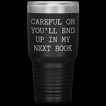 Careful or You'll End Up in My Next Book Tumbler Metal Mug Reporter Journalist Gifts Insulated Hot Cold Travel Coffee Cup 30oz BPA Free