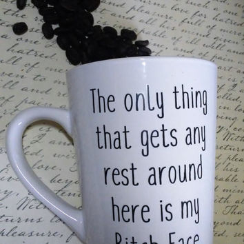 The only thing that gets any rest around her is my bitch face coffee cup, tea cup, humorous and vulgar gift, coffee lover present, rbf
