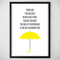 How I met Your Mother / HIMYM / Ted Mosby / Yellow Umbrella / Love Quote / HIMYM Quote