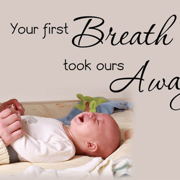 Your first breath took ours away nursery wall art wall decal