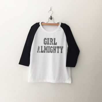 Girl almighty sweatshirt T-Shirt tee womens girls teens unisex grunge tumblr quote slogan instagram blogger punk hipster gifts merch