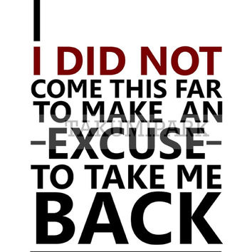 I Did Not Come This Far To Make An Excuse To Take Me Back, Motivational Affirmation Quote Print, No Excuses Bedroom Wall Art, Success Quote