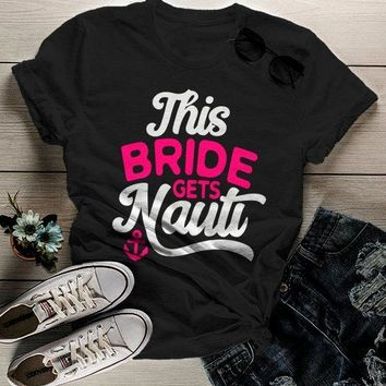 Women's Bride T Shirt Gets Nauti Funny Bachelorette Party Shirts Bridal Party Nautical Anchor Tee