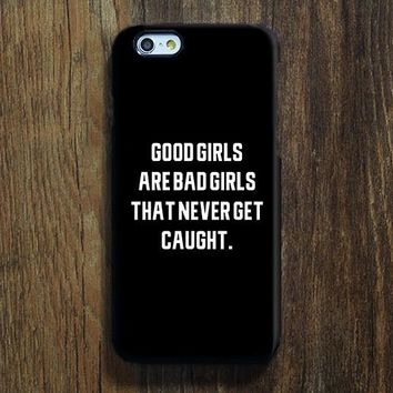 Good Girls Are Bad Girls Quotes iPhone 6s 6 Case iPhone 6 plus Case ÌâåÊiPhone 5S Case iPhone 5C Case iPhone 4S/4 Case Samsung Galaxy S6/S6Edge/S5/S4/S3/Note 2/Note 3 Case 129