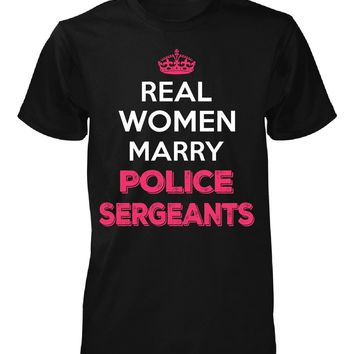 Real Women Marry Police Sergeants. Cool Gift - Unisex Tshirt