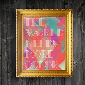 Instant Download Printable The World Needs More Color  Wall Decor Art