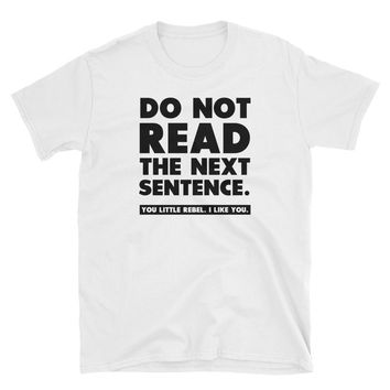Do Not Read The Next Sentence You Little Rebel I Like You Shirt, Funny T-Shirt Gift