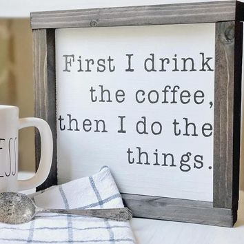 First I Drink the Coffee Sign