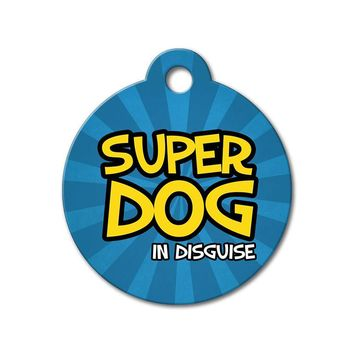 Super Dog In Disguise - Funny Pet ID Tag