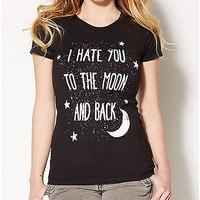 I Hate You To The Moon And Back T shirt - Spencer's