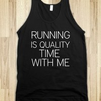 RUNNING IS QUALITY TIME WITH ME