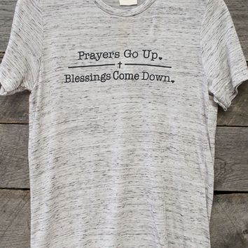 Prayers Go Up Blessing Come Down Tee