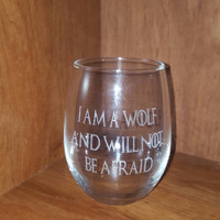 "Laser Engraved Game of Thrones Inspired ""I am a wolf and will not be afraid"" Wine or Stemless Wine Glass ~ Gifts for Her ~ Gifts for Him"